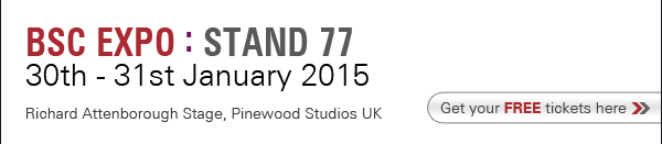 BSC Expo : Stand 77 - 30th - 31st January 2015, Richard Attenborough Stage, Pinewood Studios UK. Get your FREE tickets here.