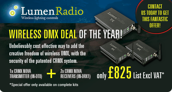 LumenRadio Wireless DMX Deal of the Year! Unbelievably cost effective way to add the creative freedom of wireless DMX, with the security of the patented CRMX system. 1x CRMX Nova Transmitter (IN-DTX) plus 2x CRMX Nova  Receivers (IN-DRX1) only £825 Excl VAT* *Special offer only available on complete kits. Contact us today to get this fantastic offer!