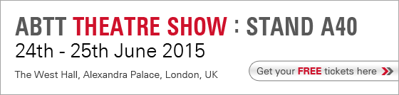 ABTT Theatre Show : Stand A40 - 24th - 25th June 2015, The West Hall, Alexandra Palace, London, UK. Get your FREE tickets here