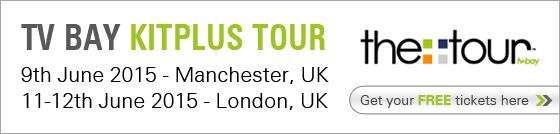 TV Bay Kitplus Tour : Manchester / London - 9th June 2015 - Manchester, UK & 11-12th June 2015 - London, UK. Get your FREE tickets here
