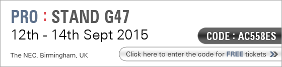 Pro : Stand G47 - 12th - 14th Sept 2015, The NEC Birmingham, UK. Click here to enter the code for FREE tickets. Code : AC558ES