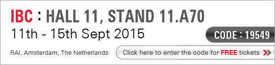 IBC : Hall 11, Stand 11.A70 - 11th - 15th Sept 2015, RAI, Amsterdam. Click here to enter the code for FREE tickets. Code : 19549