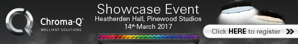 Chroma-Q Showcase Event - 14th March 2017. Click HERE to register.